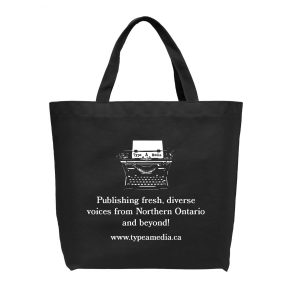 """Black reusable tote bag with white text """"Publishing fresh, diverse voices from Northern Ontario and beyond! www.typeamedia.ca"""" and our logo featuring a vintage typewriter, above."""